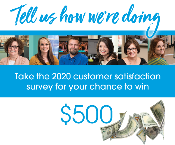 Take the 2020 customer satisfaction survey for your chance to win $500.